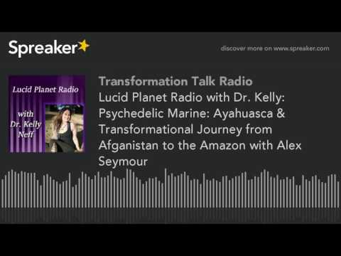 Lucid Planet Radio with Dr. Kelly: Psychedelic Marine: Ayahuasca &  Transformational Journey from Af