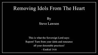 Removing Idols From The Heart - Steve Lawson