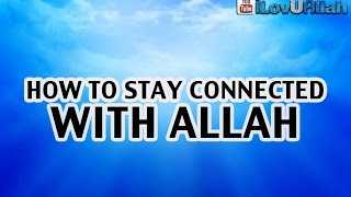 How To Stay Connected With Allah ᴴᴰ