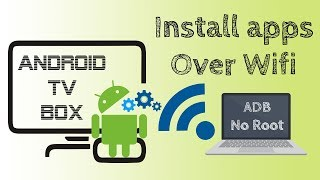 Install apps on Android TV Box over Wifi without Play Store or USB with granted permissions  No ROOT