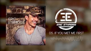 Download Eric Ethridge - If You Met Me First (Official Audio) Mp3 and Videos