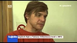 Vojtěch Dyk a Tatiana Vilhelmová hráli v MFC