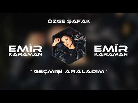 Özge Şafak - Geçmişi Araladım (Emir Karaman Remix)