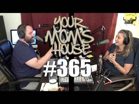 Your Mom's House Podcast - Ep. 365