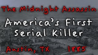 The Midnight Assassin - The 1885 serial murders in Austin, Texas