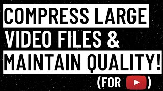 How To Compress Large Video Files WITHOUT Losing Quality [2015]