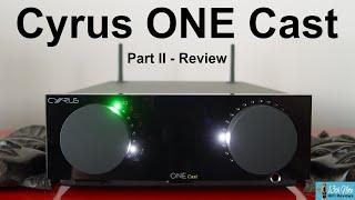 Cyrus ONE Cast - Part 2 : Features & Sonics