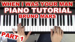 """""""When I Was Your Man"""" - Piano Tutorial + Sheets - Part 1 of 2 - Bruno Mars"""