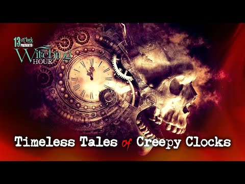 13 O'Clock Presents The Witching Hour: Timeless Tales of Creepy Clocks