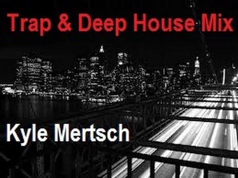 Trap & Deep House Mix  - Kyle Mertsch