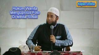 Hukum Wanita Menguploud Foto di Media Sosial | Ustadz Khalid Basalamah