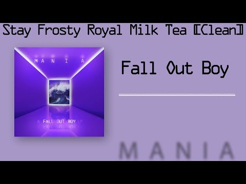Stay Frosty Royal Milk Tea - Fall Out Boy [Clean/Radio Edit] (4K, 320kbps) {Free MP3 Download}