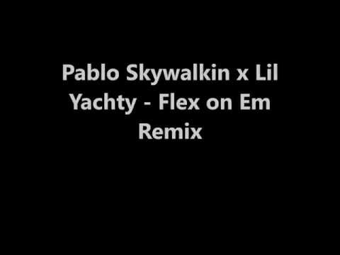 Flex on em Remix (Full Song) Pablo Skywalkin x Lil Yachty (Lyrics)