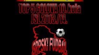 TOP 5 golova 10 kola JSL 2013 14