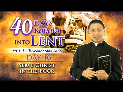 40 Days Reflection into Lent    DAY 16 SERVE CHRIST IN THE POOR