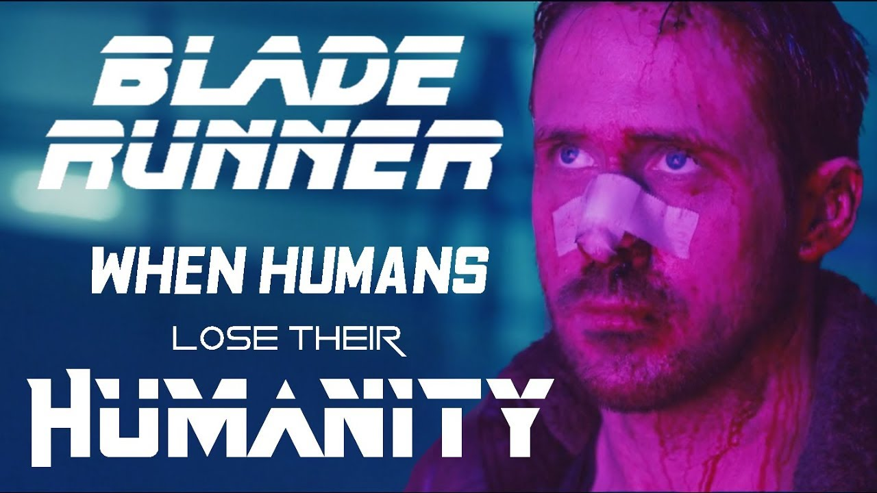 Blade Runner - When Humans Lose Their Humanity