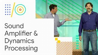 Sound Amplifier and the new Dynamics Processing Effect (Google I/O