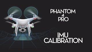 DJI Phantom 4 Pro - IMU Calibration Tutorial