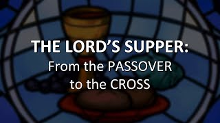 The Lord's Supper: From the Passover to the Cross
