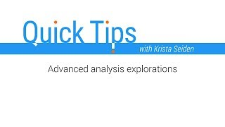 Quick Tips: Advanced Analysis explorations