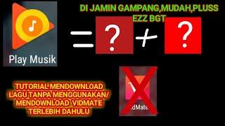 Download TUTORIAL DOWNLOAD LAGU TANPA MENDOWNLOAD VIDMATE TERLEBIH DAHULU DI JAMIN GAMPANG