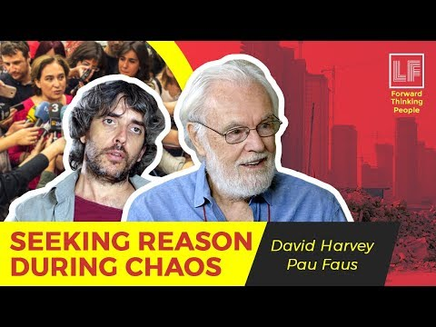 Seeking Reason During Chaos: David Harvey and Pau Faus