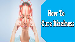 How To Cure Dizziness, Epley Maneuver For Vertigo, What Is The Treatment For Dizziness, Cure Dizzine