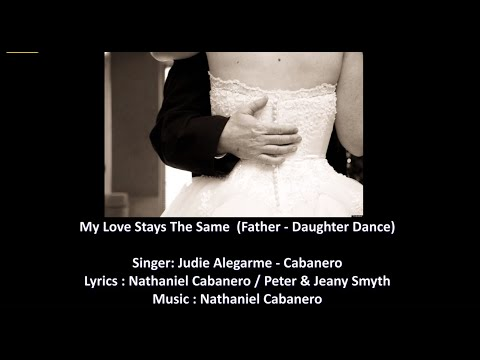 My Love Stays The Same ( Father/Mother - Daughter Song )