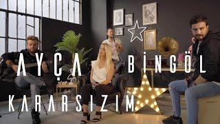 Ayça Bingöl - Kararsızım (Ebru Yaşar) Akustik