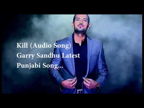 Kill Garry Sandhu Latest Punjabi New Songs...