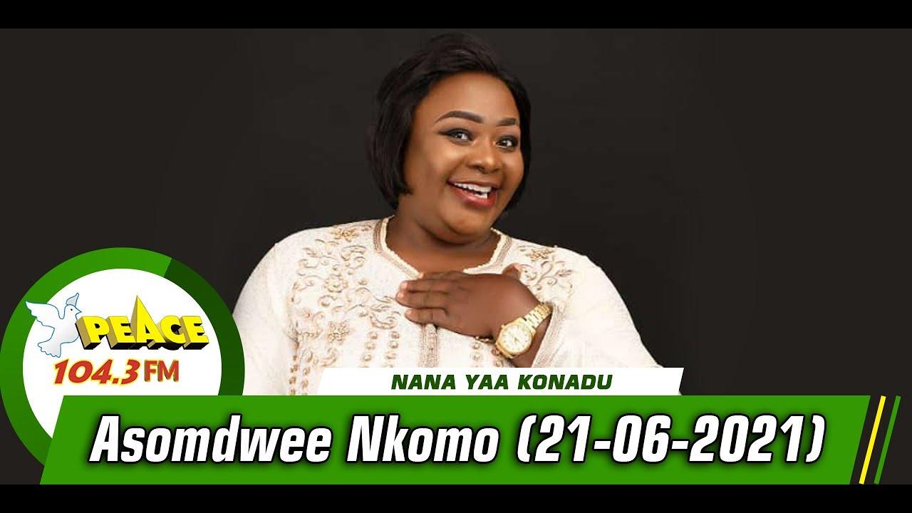 Download Asomdwee Nkomo with Nana Yaa Konadu (21/06/2021)