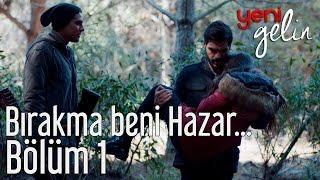 Yeni Gelin 1. Bölüm - Bırakma Beni Hazar...