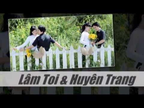 Lk Đám cưới hay nhất hiện nay . Lâm Tới & Huyền Trang - Duy Tân & Thiên Ly