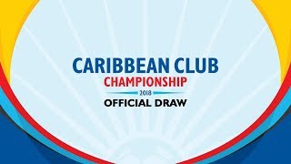 OFFICIAL DRAW | CONCACAF Caribbean Club Championship 2018