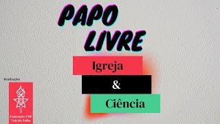 #PAPOLIVRE | Igreja e a ciência