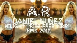 DANIEL NUÑEZ HILIGHT TRIBE FREE TIBET RMX 2017