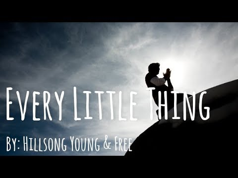 Hillsong Young & Free - Every Little Thing Lyric Video