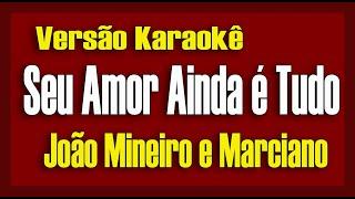 João mineiro & Marciano - Seu amor ainda é tudo - Karaokê