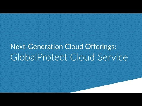 New Cloud Offerings: GlobalProtect Cloud Service