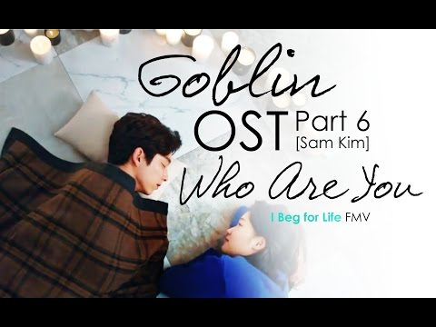 Goblin OST FMV - Who Are You | I Beg for Life | Gong Yoo & Kim Go Eun
