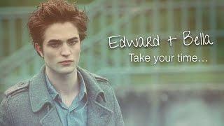 Edward + Bella | Take your time