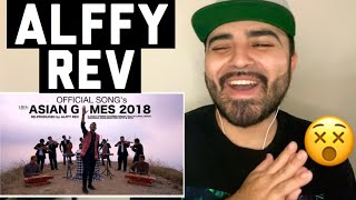 Reacting to Alffy Rev - Official Songs 18th Asian Games 2018 mash-up COVER
