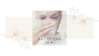 ART OF CHA - ZEN TEA