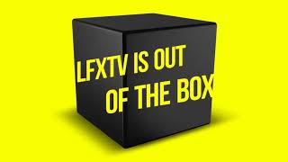 LFXTV = OUT OF THE BOX