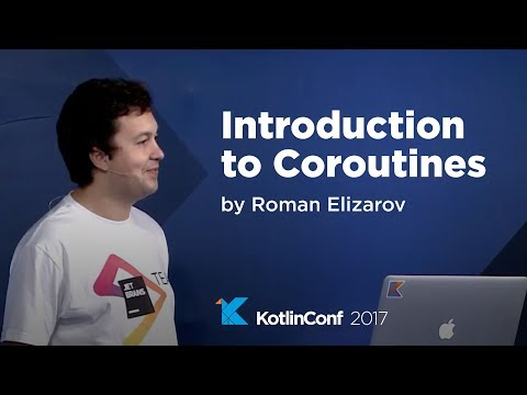 KotlinConf 2017 - Introduction to Coroutines by Roman Elizarov