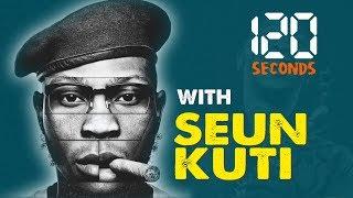 120 Seconds With Seun Kuti