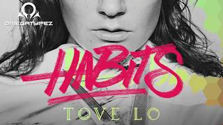 Tove Lo - Habits (Omegatypez Bootleg)