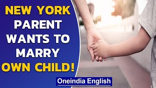 New York parent files lawsuit to seek permission to marry own child| Oneindia News