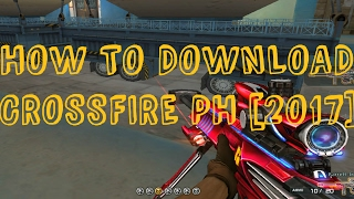 How to Download Crossfire PH (2017)