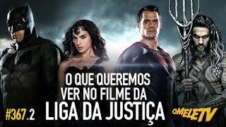 O que queremos ver no filme da Liga da Justiça | OmeleTV